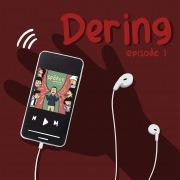 DERING Episode 1
