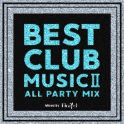 BEST CLUB MUSIC Ⅱ -ALL PARTY MIX- mixed by DJ Rinapuh