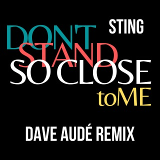 Don't Stand So Close To Me (Dave Audé Remix)