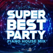 SUPER BEST PARTY -PIANO HOUSE MIX- mixed by DJ CatEye