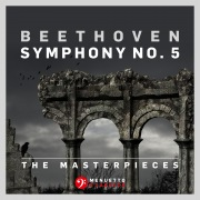 The Masterpieces - Beethoven: Symphony No. 5 in C Minor, Op. 67