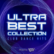 ULTRA BEST COLLECTION -CLUB DANCE HITS- mixed by WORLD WIDE #ワルワイ