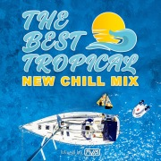 THE BEST TROPICAL -NEW CHILL MIX- mixed by AYM