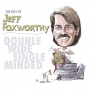 The Best of Jeff Foxworthy: Double Wide, Single Minded (Remastered)