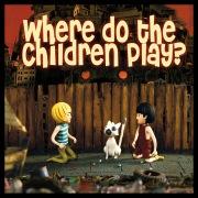 Where Do The Children Play?