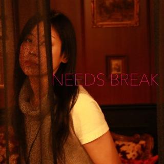 NEEDS BREAK