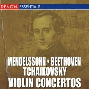 Mendelssohn - Beethoven - Tchaikovsky: Violin Concertos