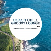 Beach Chill Groovy Lounge ~すっきり晴れた休日の気分転換Driving House Mix~