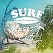 Surf Music Cafe: Home Edition ~おうちでリゾート・カフェChill & Tropical House Mix~