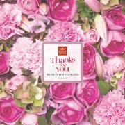 Thanks For You MUSIC WITH FLOWERS