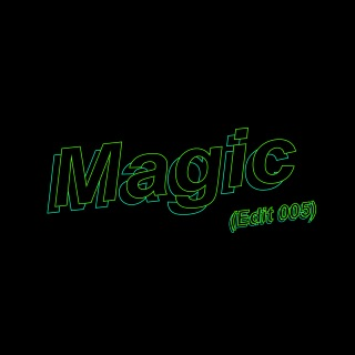 Magic (Edit 005)
