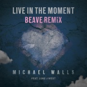 Live In The Moment (feat. Luke J West) [Beave Remix]