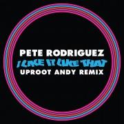 I Like It Like That (Uproot Andy Remix)