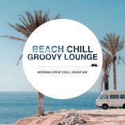 Beach Chill Groovy Lounge ~朝の爽快ドライブ! Chill House Mix~