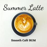 Summer Latte Smooth Cafe BGM