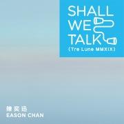 Shall We Talk (Tre Lune MMXIX)