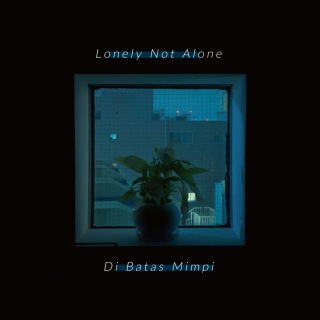 Lonely Not Alone / Di Batas Mimpi
