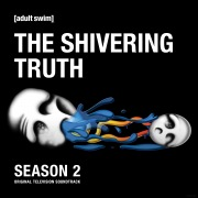 The Shivering Truth: Season 2 (Original Television Soundtrack)
