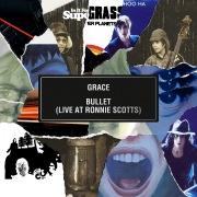 Grace / Bullet (Live at Ronnie Scott's)