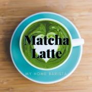 My Home Barista - Matcha Latte