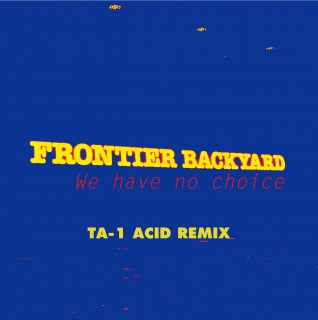 We have no choice (TA-1 ACID REMIX)
