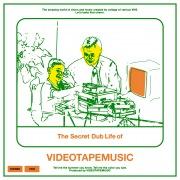 The Secret Dub Life of VIDEOTAPEMUSIC (Deluxe Edition)