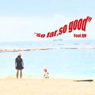 So far, so good (feat. QN)