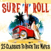 Surf 'n' Roll: 25 Classics to Rock the Waves