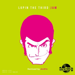 THEME FROM LUPIN Ⅲ 2019 - LUPIN THE THIRD JAM Remixed by AmPm