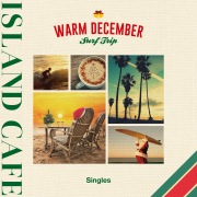 ISLAND CAFE Surf Trip in WARM DECEMBER - Singles -