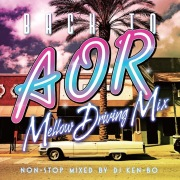 BACK TO AOR - Mellow Driving Mix - Non Stop mixed by DJ KEN-BO