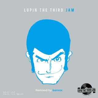 THEME FROM LUPIN Ⅲ 2015 ー LUPIN THE THIRD JAM Remixed by banvox