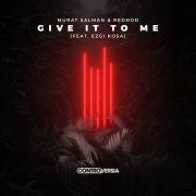 Give It To Me (feat. Ezgi Kosa)