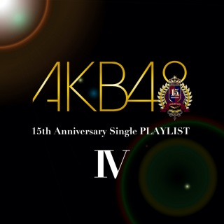 AKB48 15th Anniversary Single PLAYLIST IV