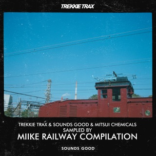 TREKKIE TRAX & SOUNDS GOOD & MITSUI CHEMICALS SAMPLED BY MIIKE RAILWAY COMPILATION