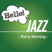 Hello! Jazz -Rainy Morning-