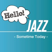 Hello! Jazz -Sometime Today-