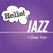 Hello! Jazz -I Owe You-