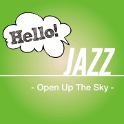 Hello! Jazz -Open Up The Sky-