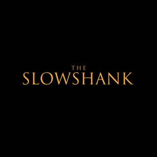 THE SLOWSHANK
