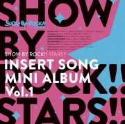 TVアニメ「SHOW BY ROCK!!STARS!!」挿入歌ミニアルバム Vol.1