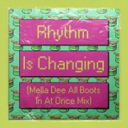 Rhythm Is Changing (Mella Dee All Boots In At Once Mix)