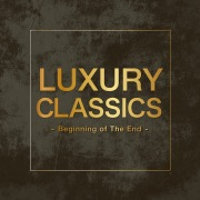 Luxury Classics -Beginning of The End-