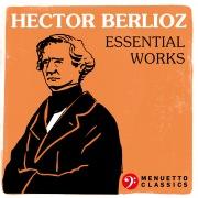 Hector Berlioz: Essential Works