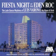 Fiesta Night At The Eden Roc: The Latin Dance Rhythms Of Luis Varona, His Piano & Orchestra (Recorded Live At Harry's American Bar / 1999)