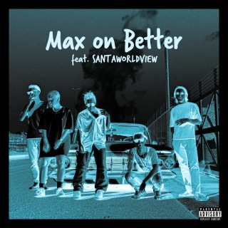 Max on Better (feat. SANTAWORLDVIEW)