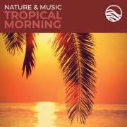 Nature & Music: Tropical Morning