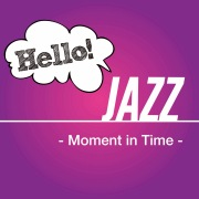 Hello! Jazz -Moment in Time-