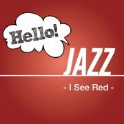 Hello! Jazz -I See Red-