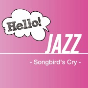 Hello! Jazz -Songbird's Cry-